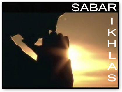 Mungkin kata-kata SABAR dan IKHLAS sudah sangat akrab di telinga kita ...